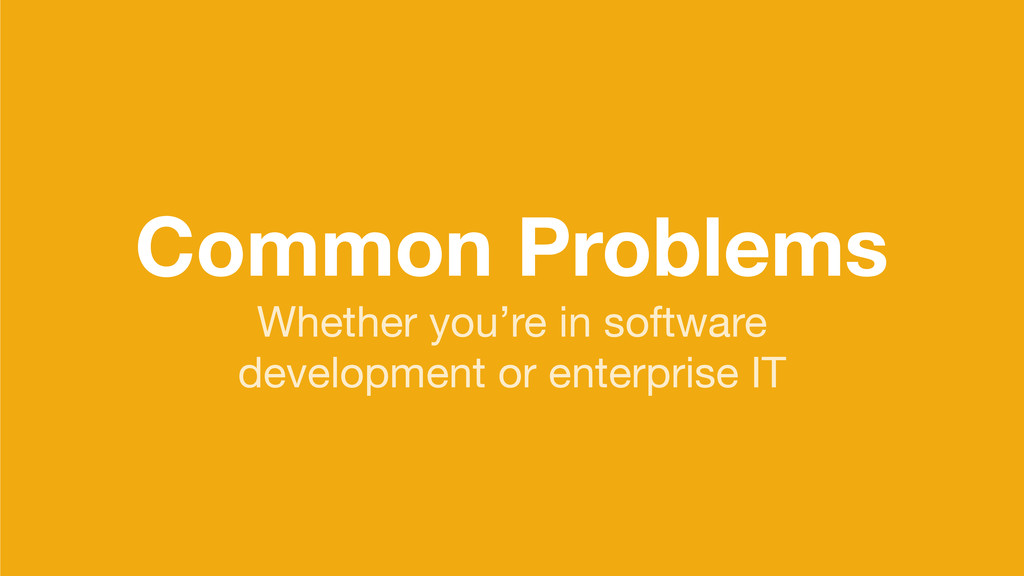 Common Problems Whether you're in software  dev...