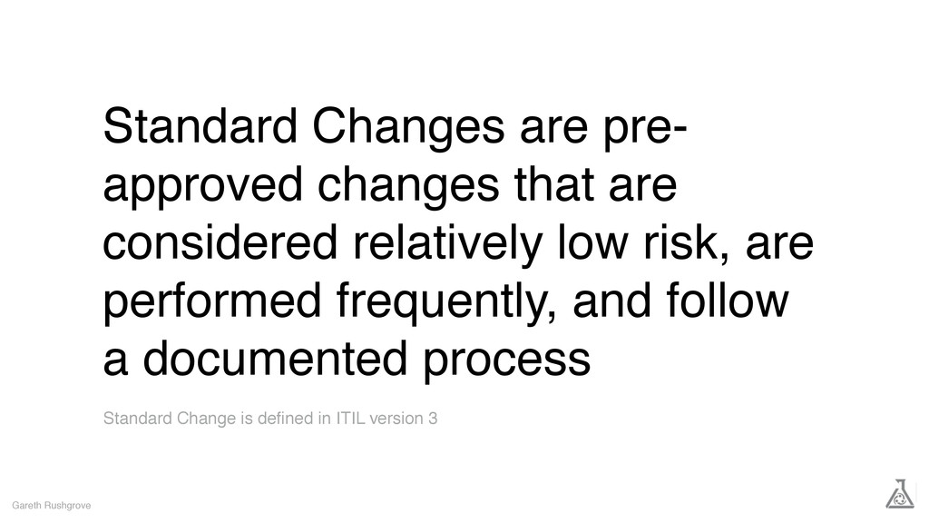 Standard Changes are pre- approved changes that...