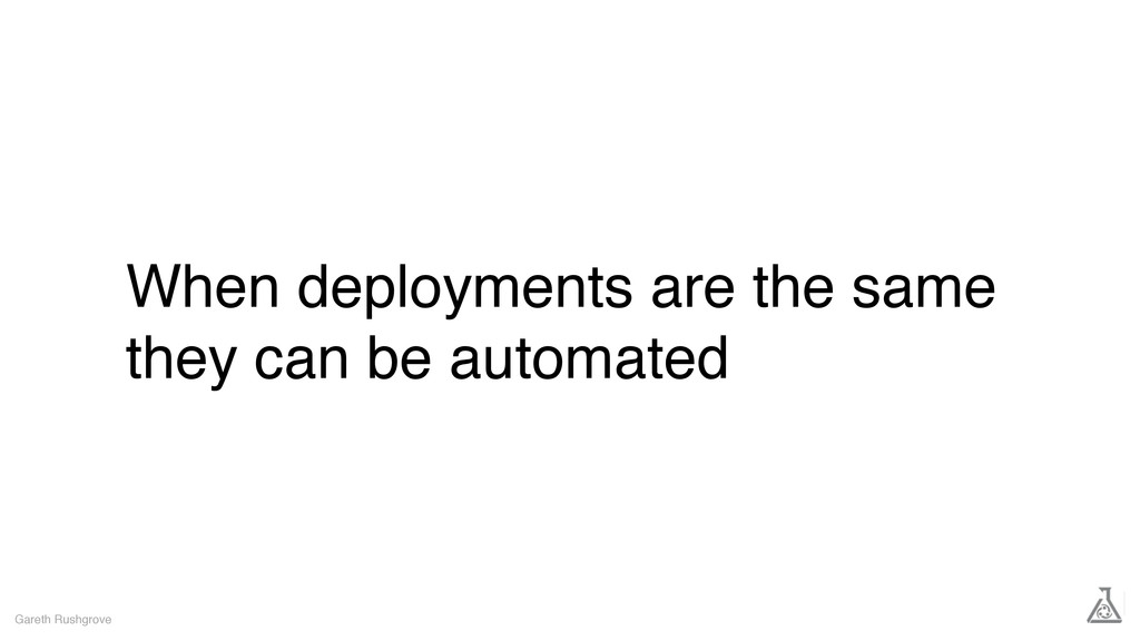 When deployments are the same they can be autom...