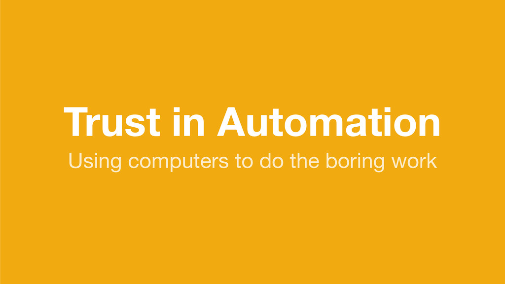 Trust in Automation Using computers to do the b...