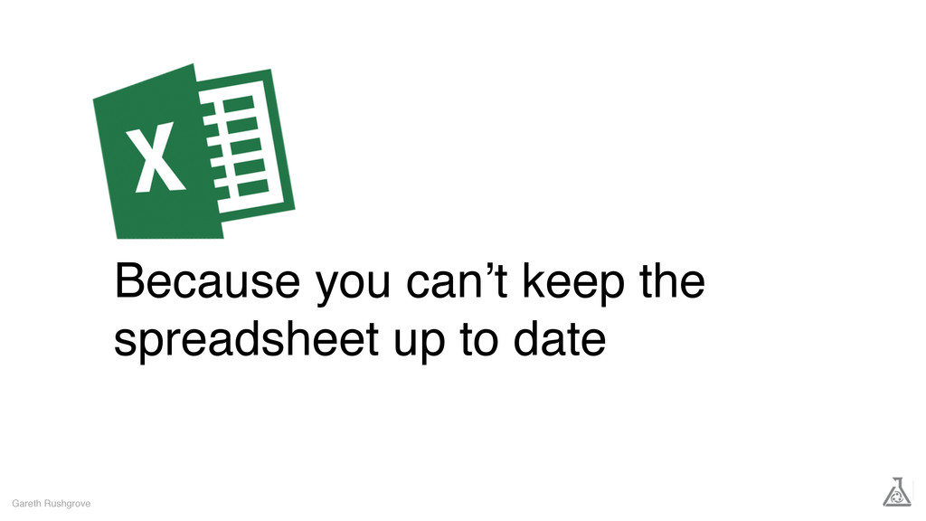 Because you can't keep the spreadsheet up to da...