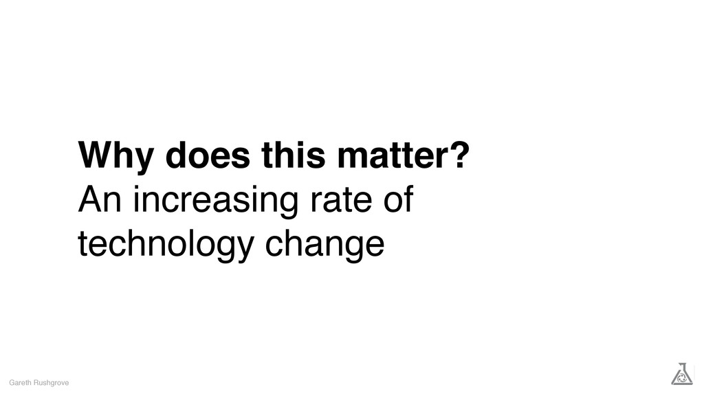 Why does this matter? An increasing rate of tec...