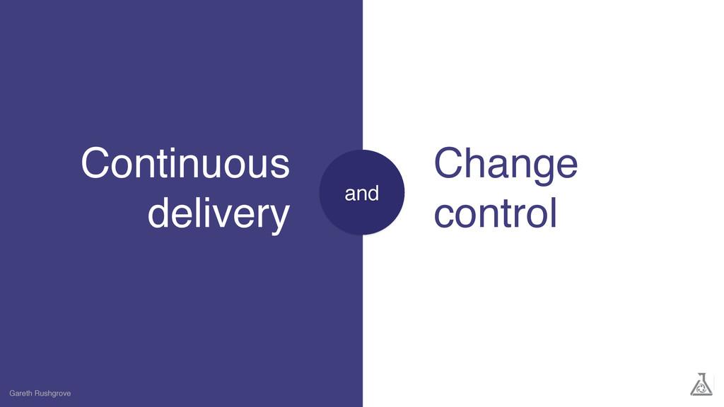 Continuous delivery Gareth Rushgrove Change con...