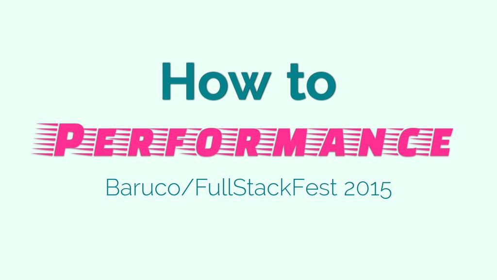How to Performance Baruco/FullStackFest 2015