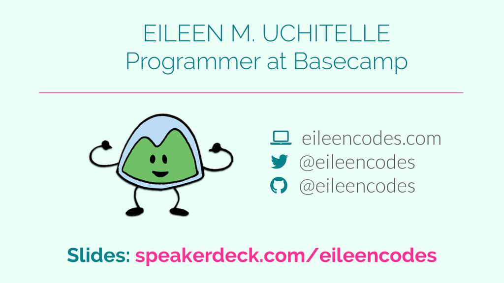 "! eileencodes.com "" @eileencodes # @eileencodes..."