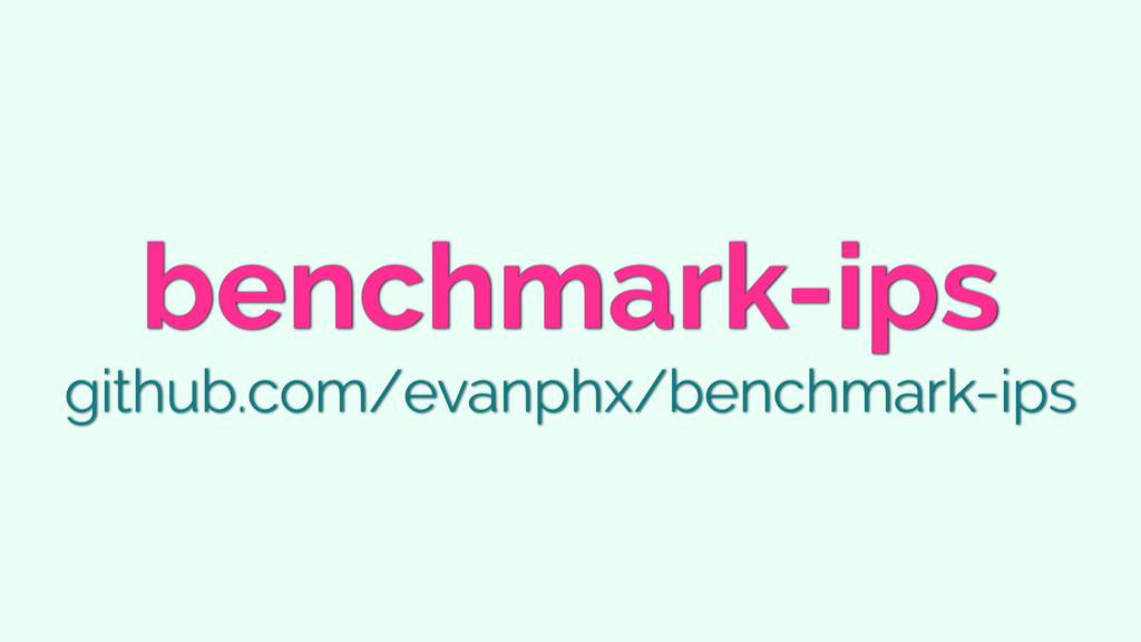 benchmark-ips github.com/evanphx/benchmark-ips