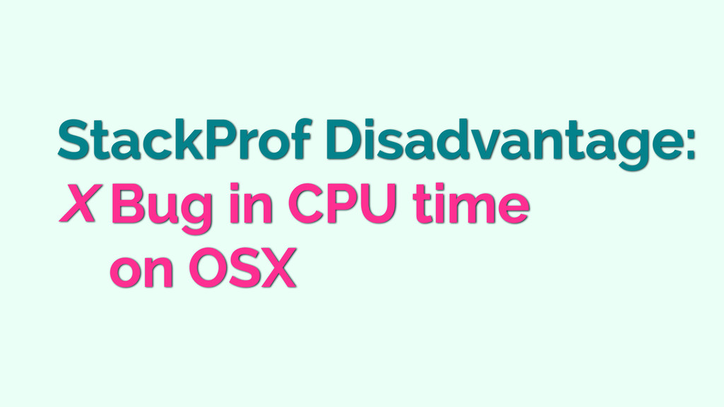 StackProf Disadvantage: Bug in CPU time on OSX