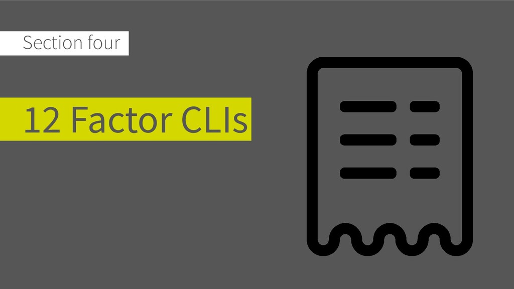 Section four 12 Factor CLIs