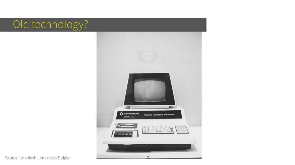 Old technology? Source: Unsplash - Anastasia Du...