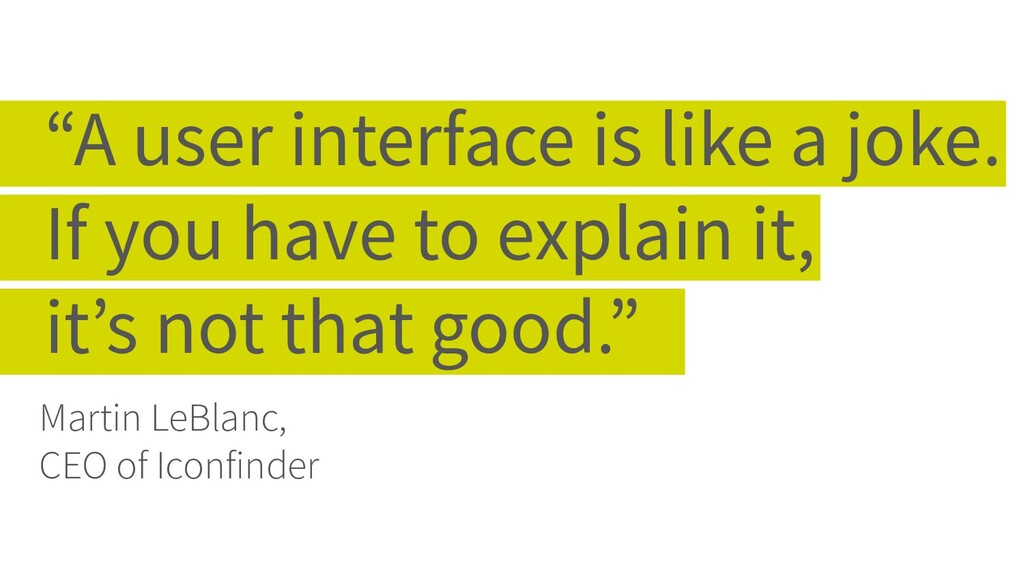 """A user interface is like a joke. If you have t..."