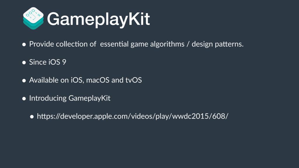 GameplayKit • Provide collecBon of essenBal gam...