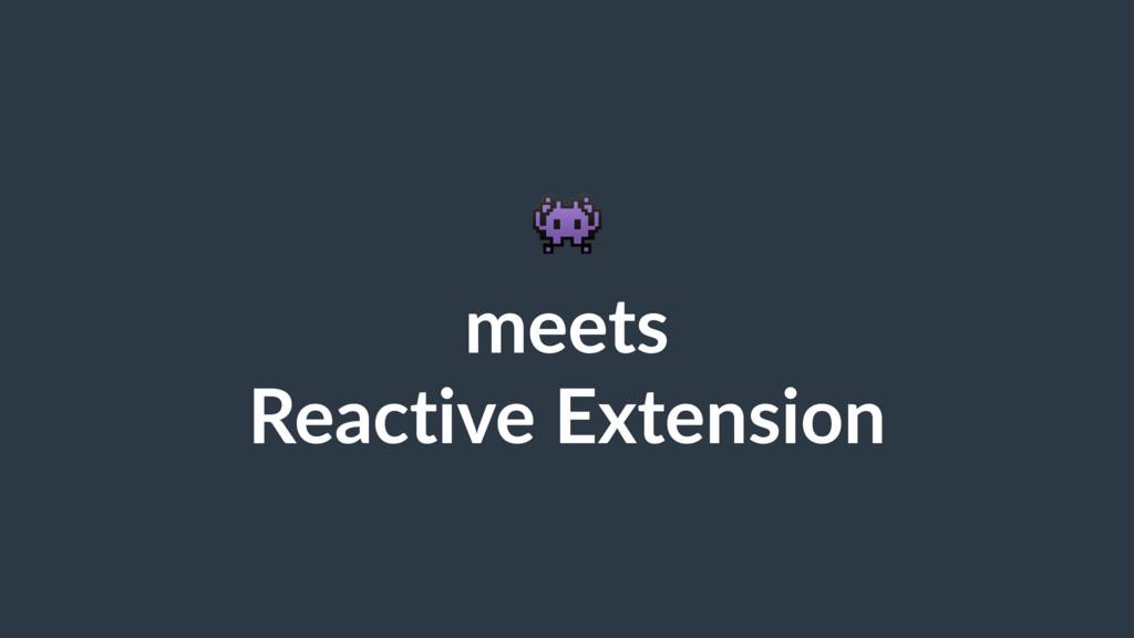 ! meets Reactive Extension