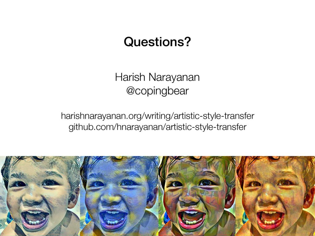 Questions? Harish Narayanan @copingbear harishn...