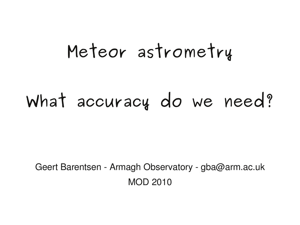 Meteor astrometry What accuracy do we need? Gee...
