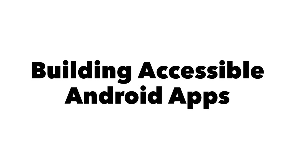 Building Accessible Android Apps