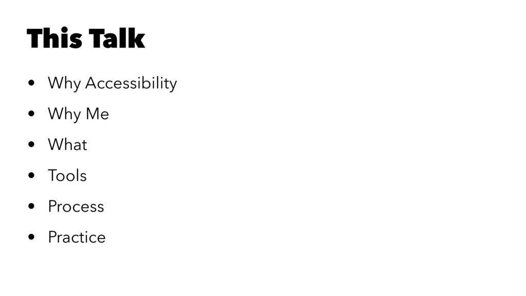 This Talk • Why Accessibility • Why Me • What •...