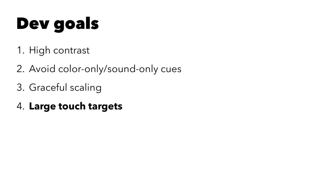 Dev goals 1. High contrast 2. Avoid color-only/...