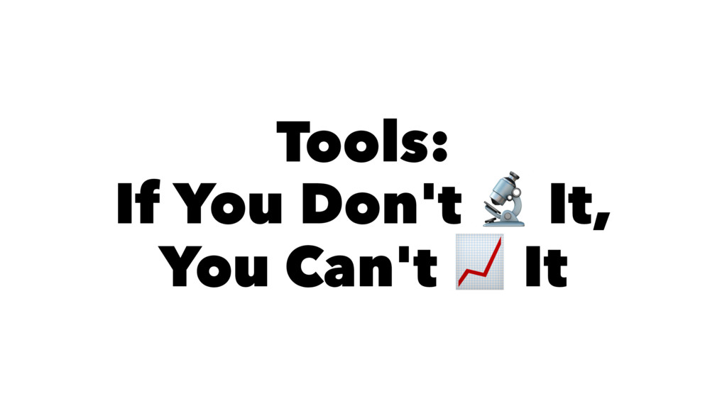 Tools: If You Don't It, You Can't It