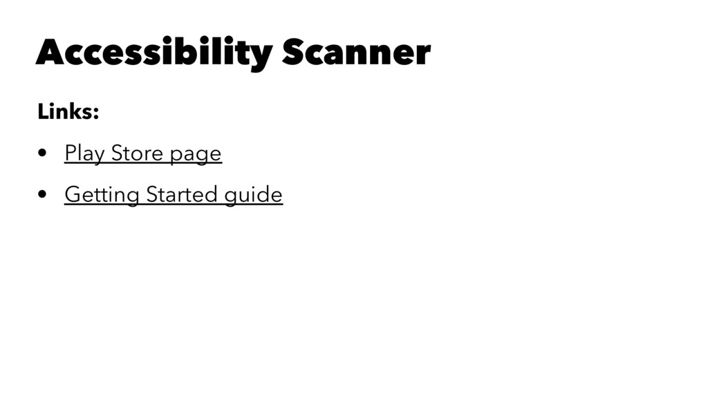 Accessibility Scanner Links: • Play Store page ...