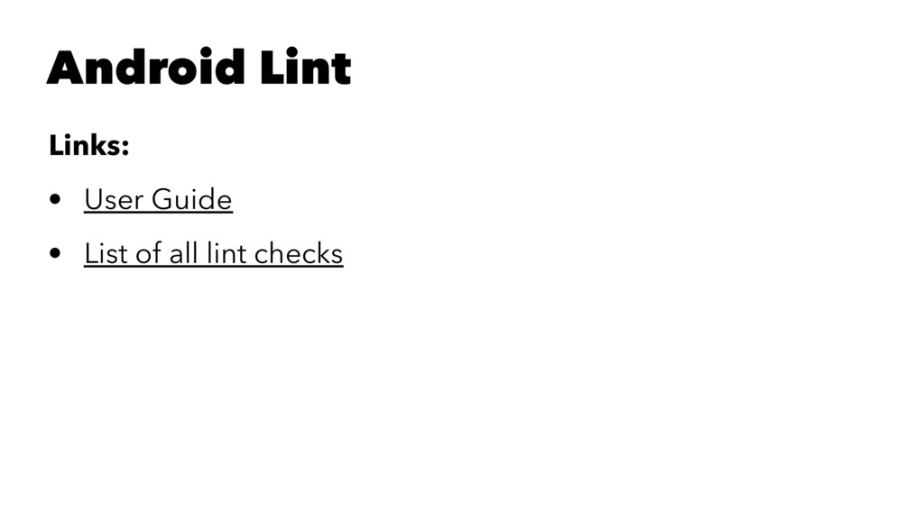 Android Lint Links: • User Guide • List of all ...