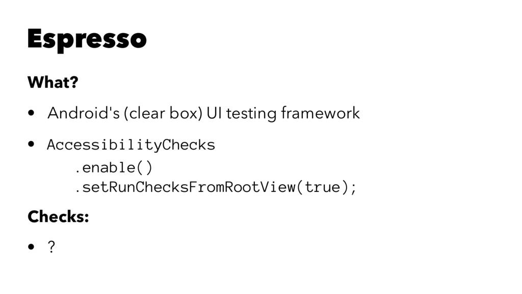 Espresso What? • Android's (clear box) UI testi...