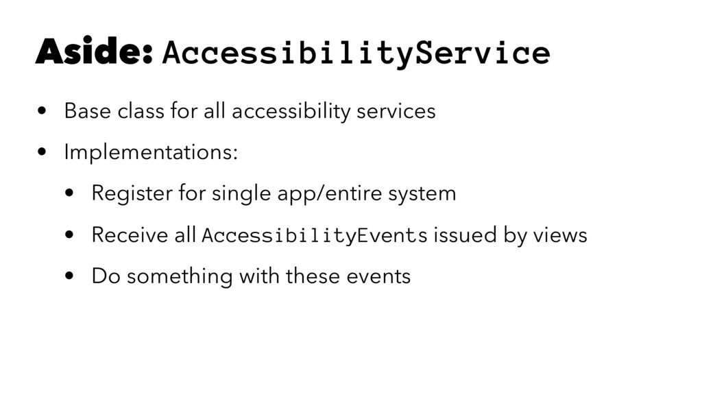 Aside: AccessibilityService • Base class for al...
