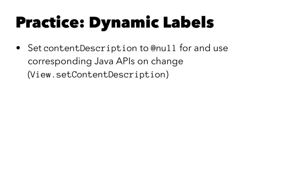 Practice: Dynamic Labels • Set contentDescripti...