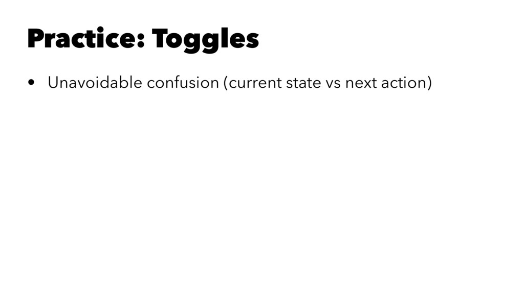 Practice: Toggles • Unavoidable confusion (curr...