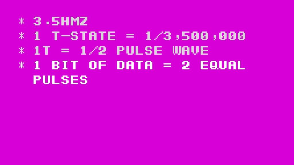 * 3.5Hmz * 1 t-state = 1/3,500,000 * 1T = 1/2 p...
