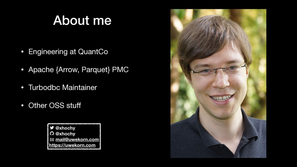 About me • Engineering at QuantCo  • Apache {Ar...
