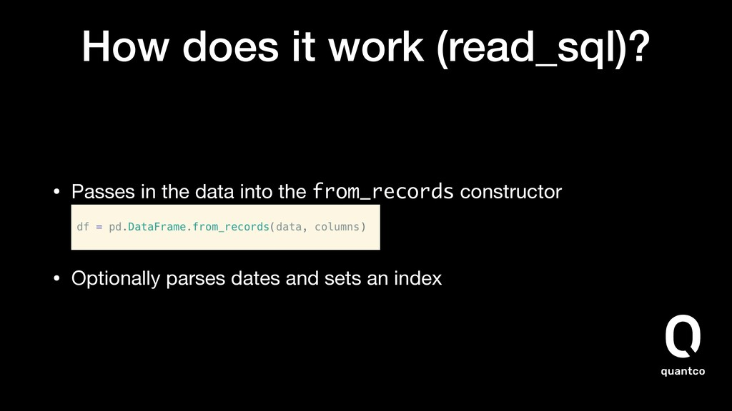 How does it work (read_sql)? • Passes in the da...
