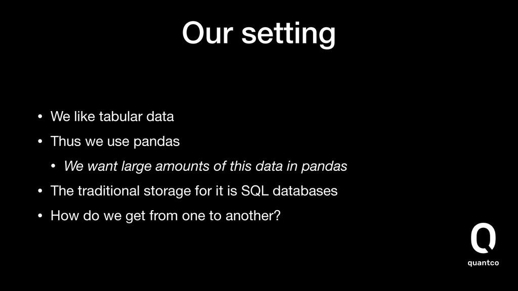 Our setting • We like tabular data  • Thus we u...