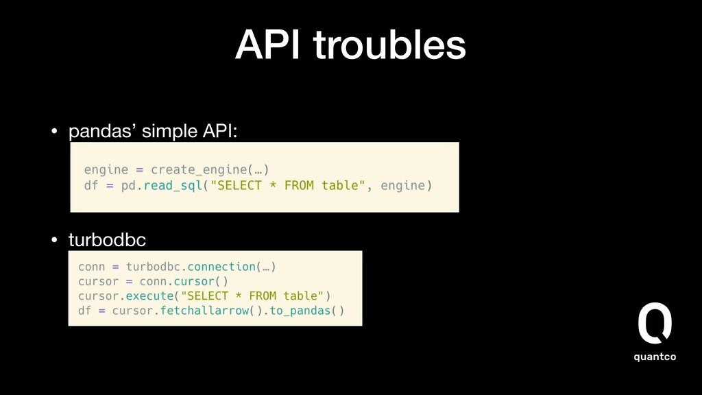 API troubles • pandas' simple API:    • turbod...