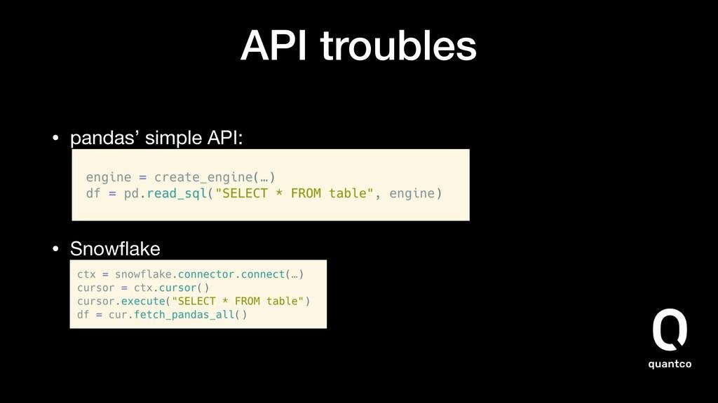 API troubles • pandas' simple API:    • Snowfla...