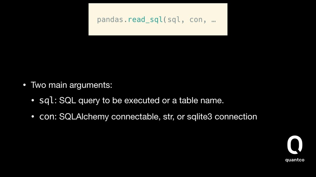 • Two main arguments:  • sql: SQL query to be e...