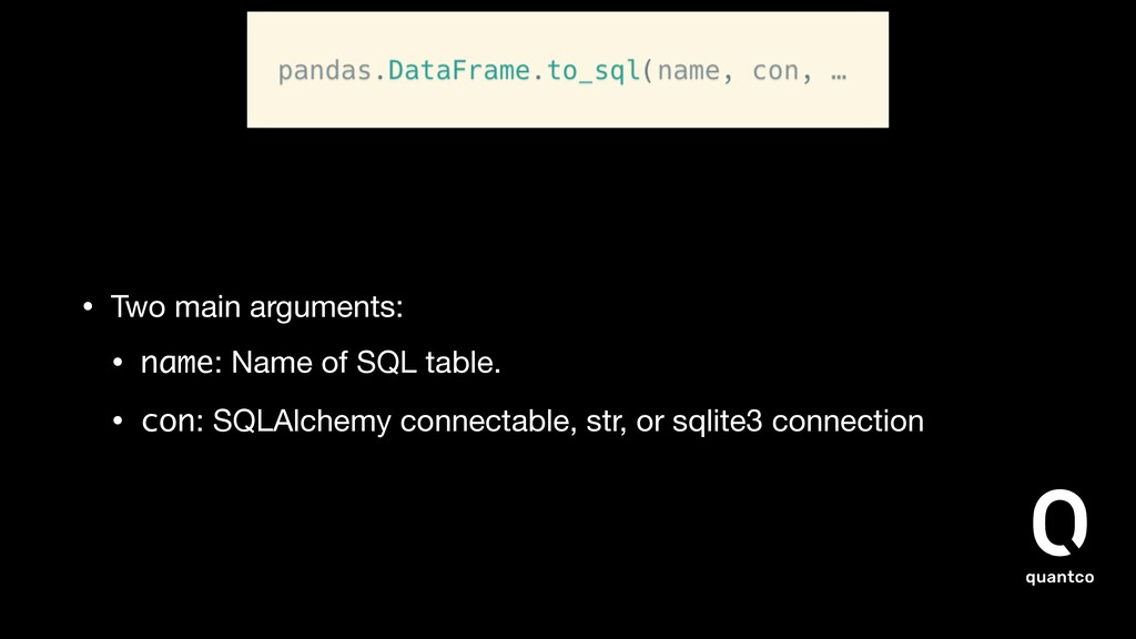 • Two main arguments:  • name: Name of SQL tabl...