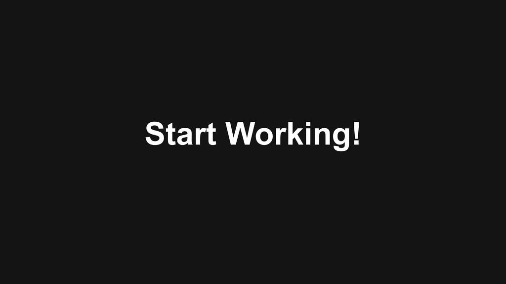 Start Working!