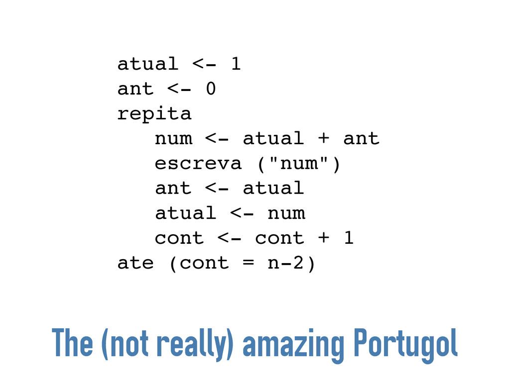 atual <- 1! ant <- 0! repita! num <- atual + an...