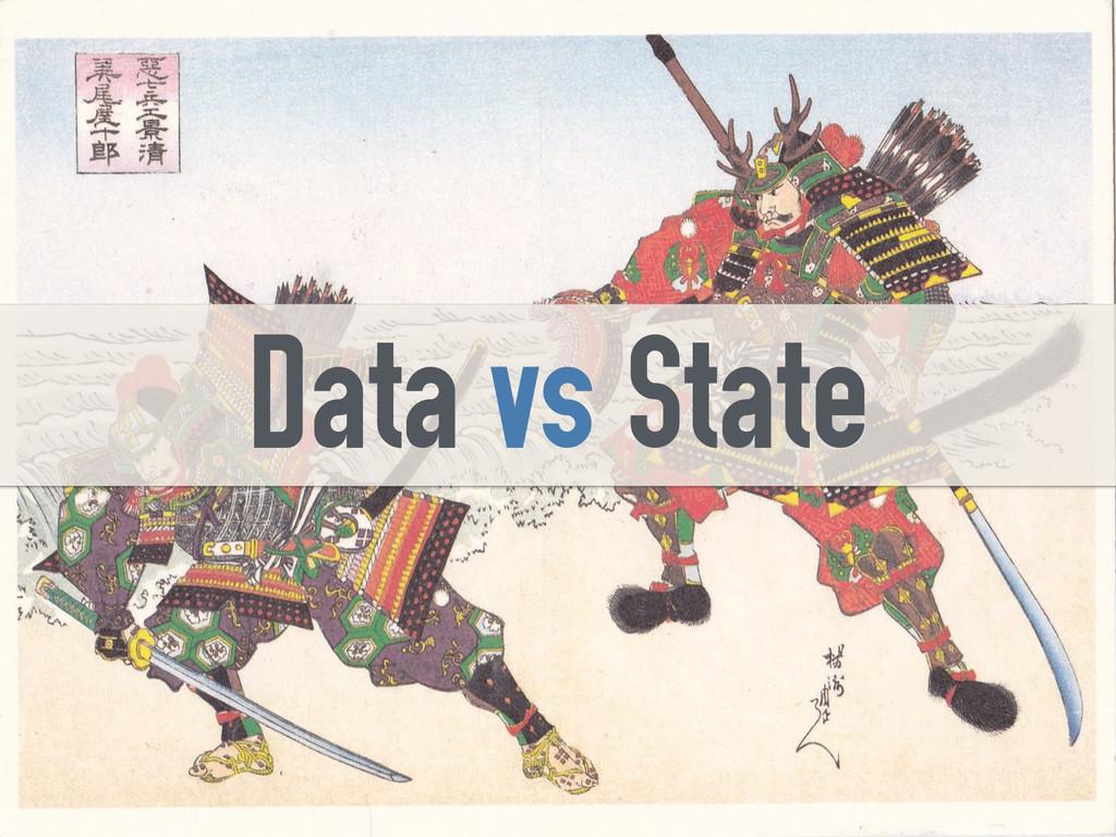 Data vs State