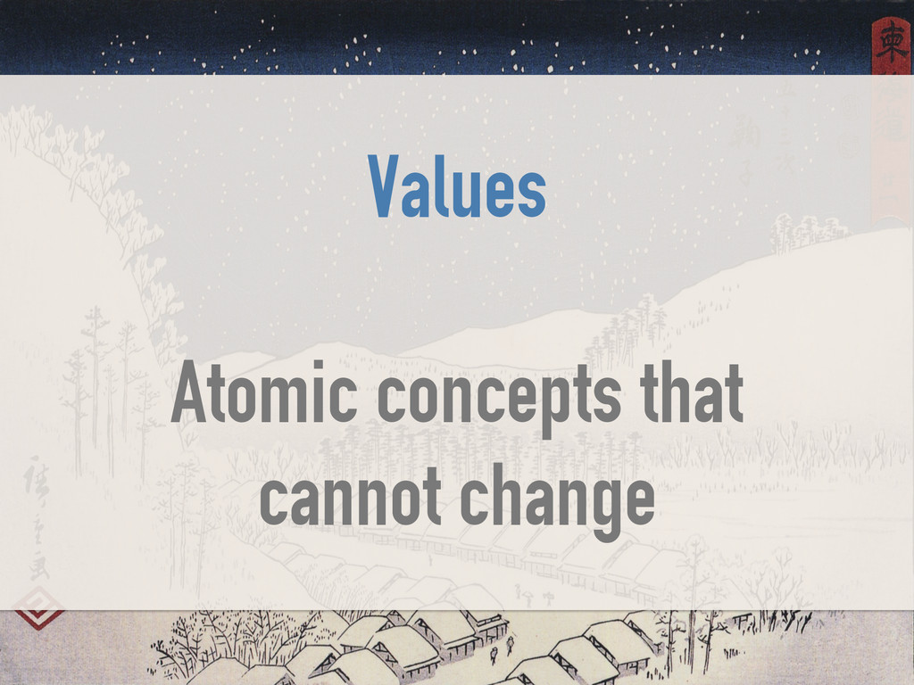 Values ! Atomic concepts that cannot change