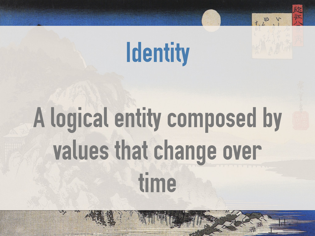 Identity ! A logical entity composed by values ...
