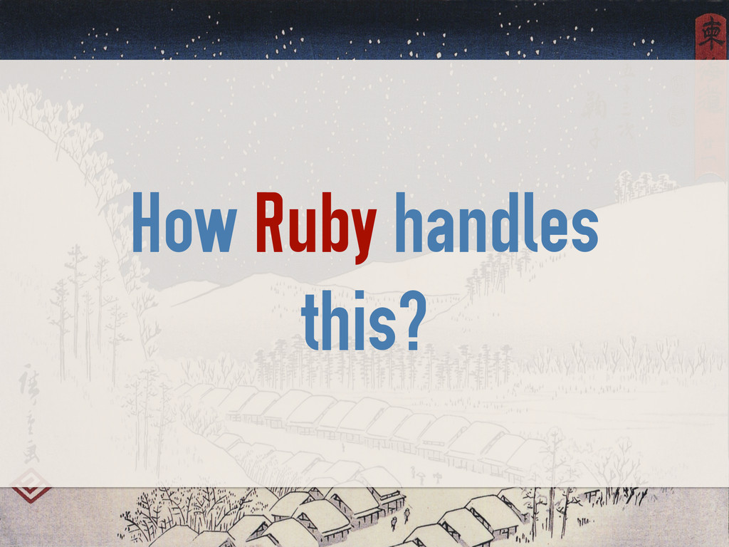 How Ruby handles this?