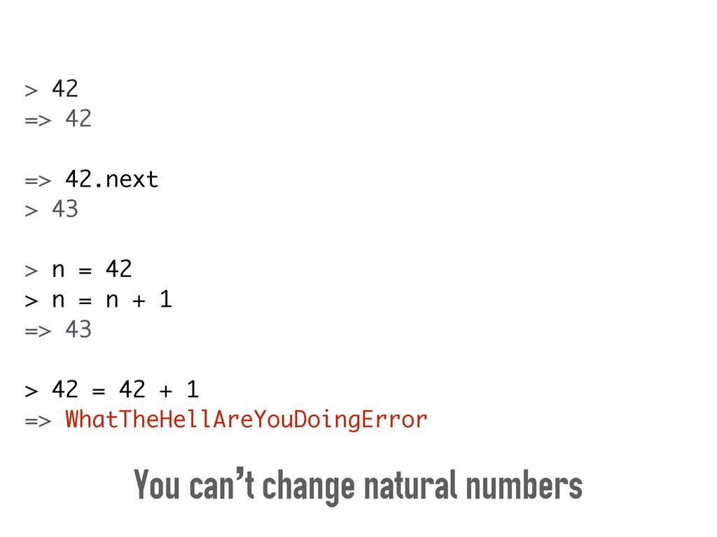 > 42 => 42 ! => 42.next > 43 ! > n = 42 > n = n...