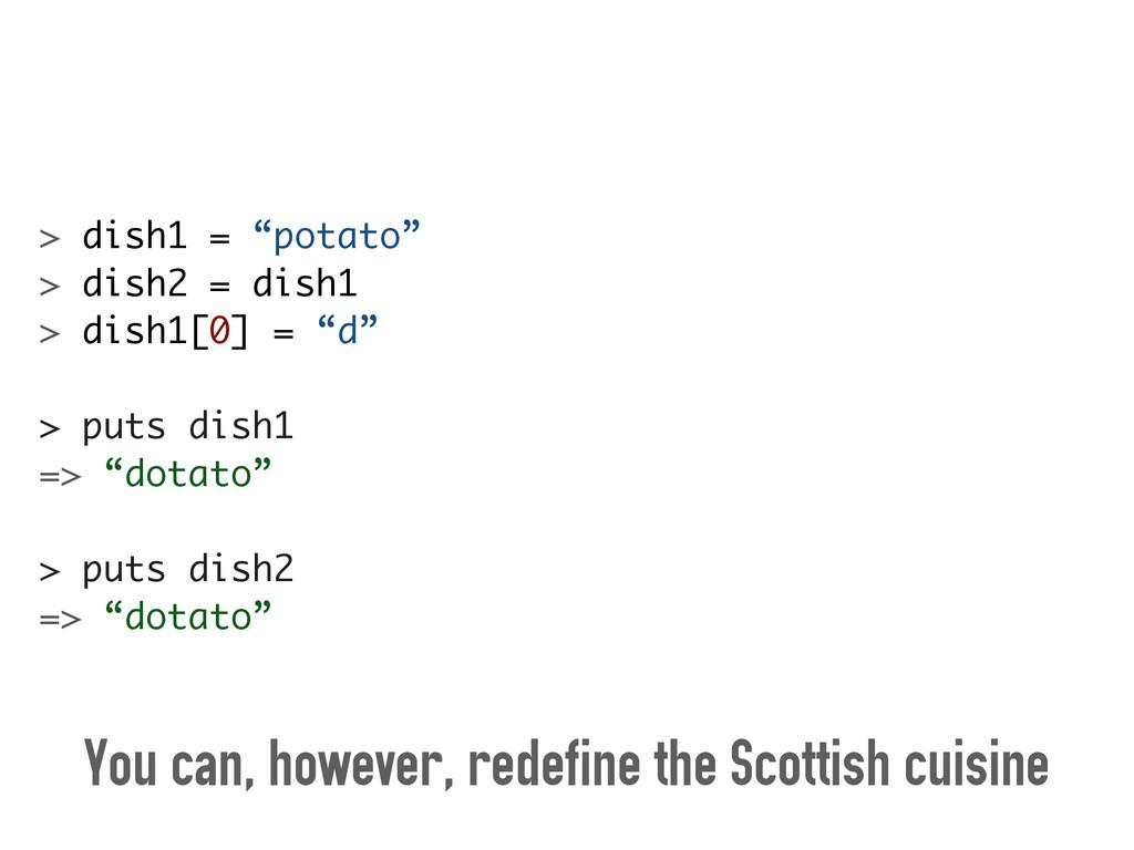 """> dish1 = """"potato"""" > dish2 = dish1 > dish1[0] =..."""