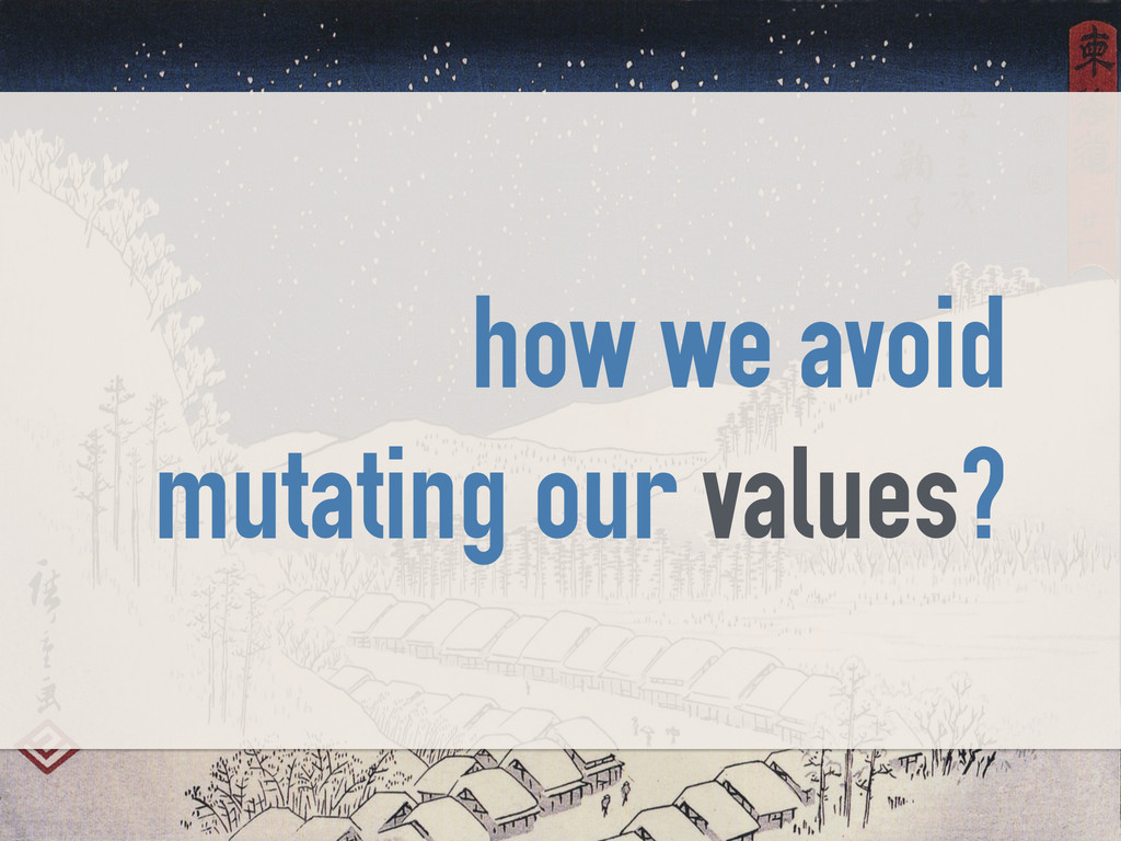 how we avoid mutating our values?