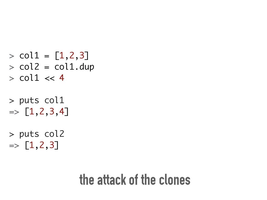 > col1 = [1,2,3] > col2 = col1.dup > col1 << 4 ...