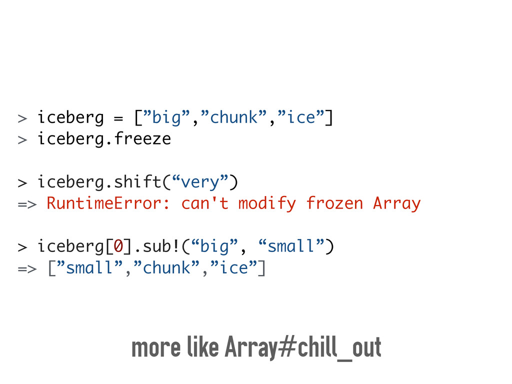 "> iceberg = [""big"",""chunk"",""ice""] > iceberg.fre..."