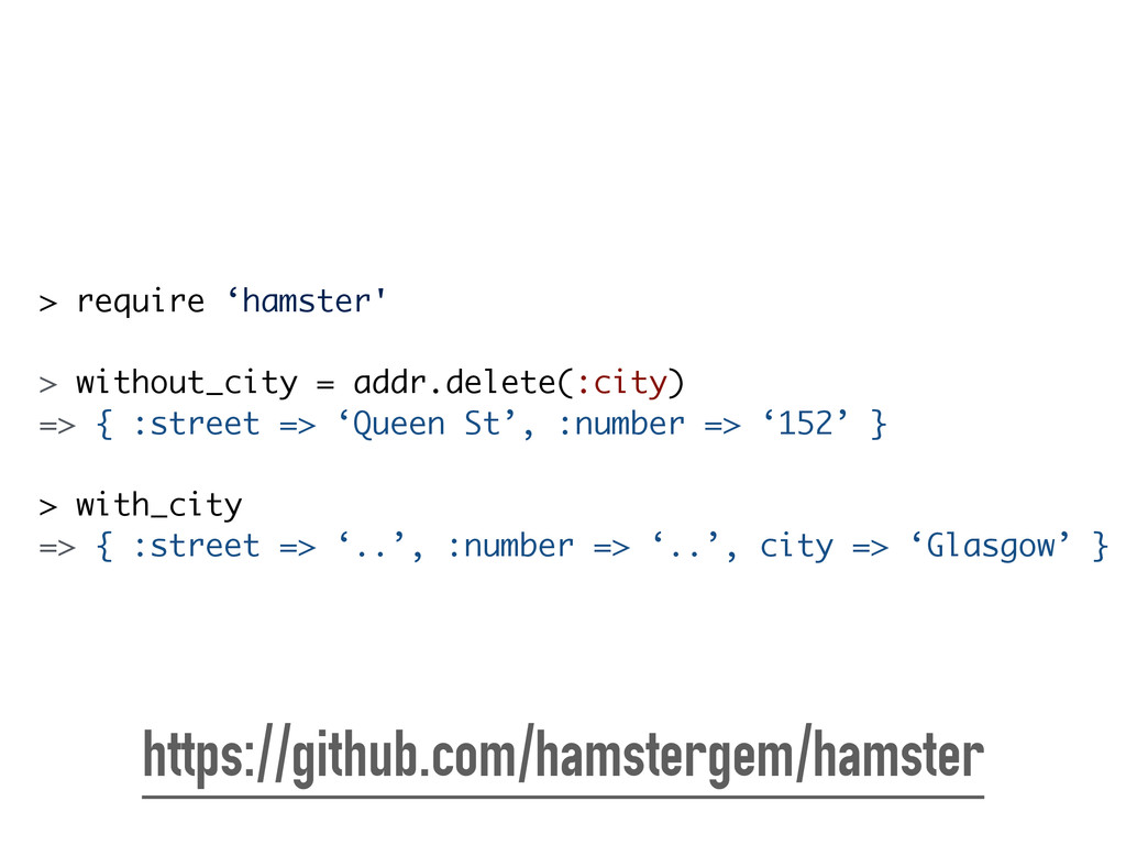 > require 'hamster' ! > without_city = addr.del...