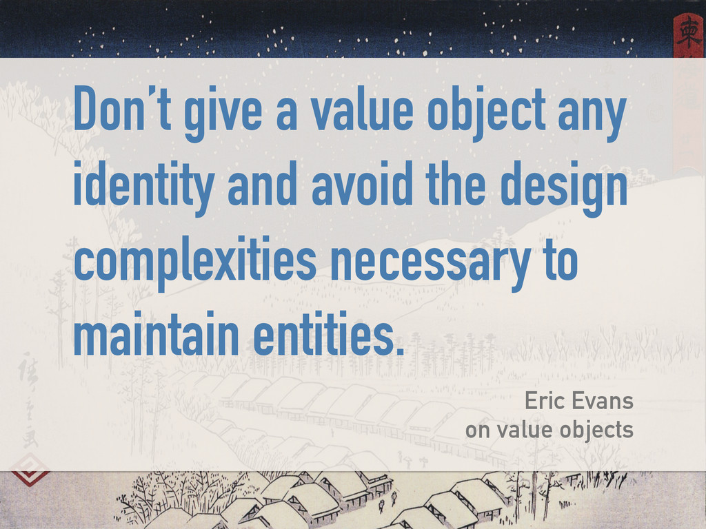 Don't give a value object any identity and avoi...