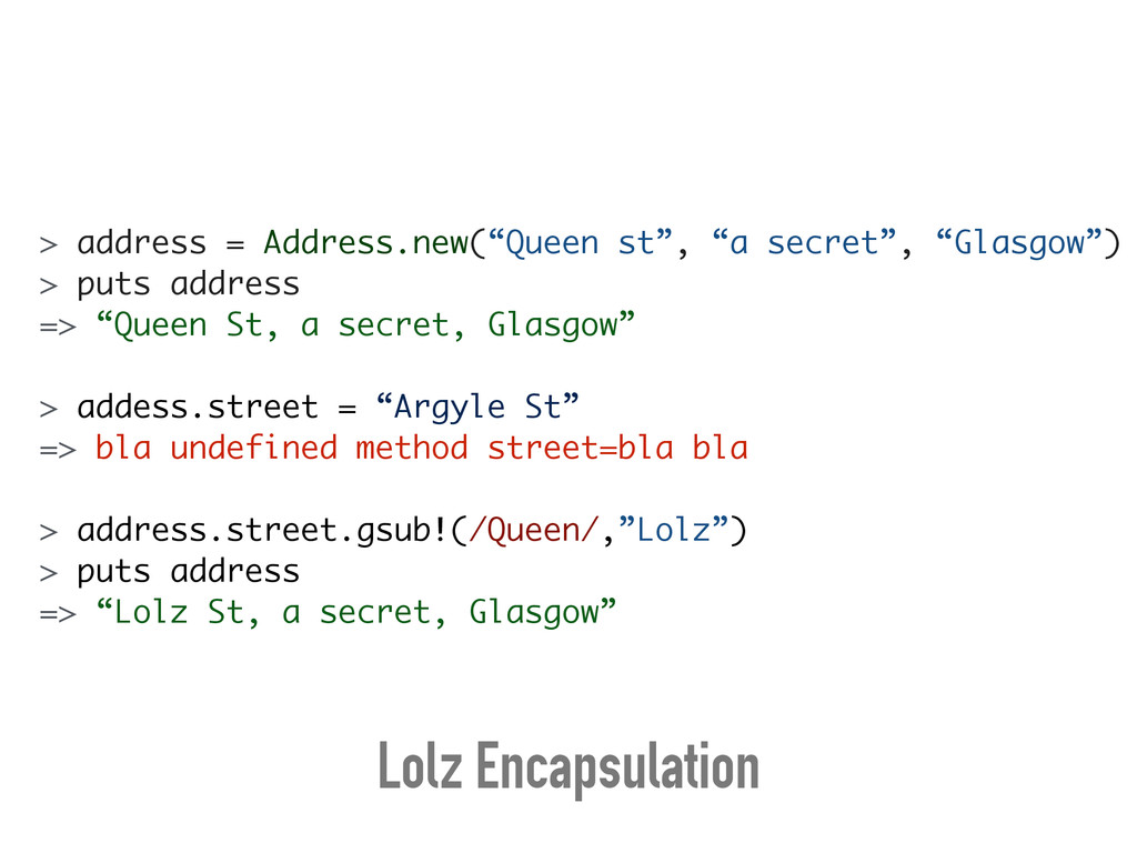 """> address = Address.new(""""Queen st"""", """"a secret"""",..."""